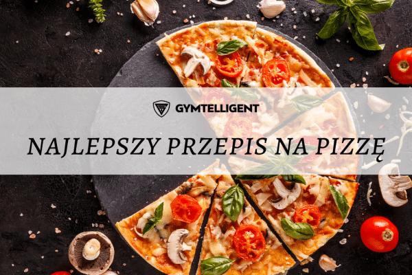 najlepszy przepis na pizzę